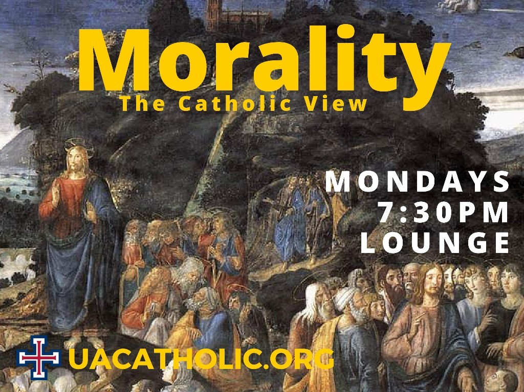 Morality: The Catholic View (Discussion); Mondays at 7:30 PM in the Student Lounge