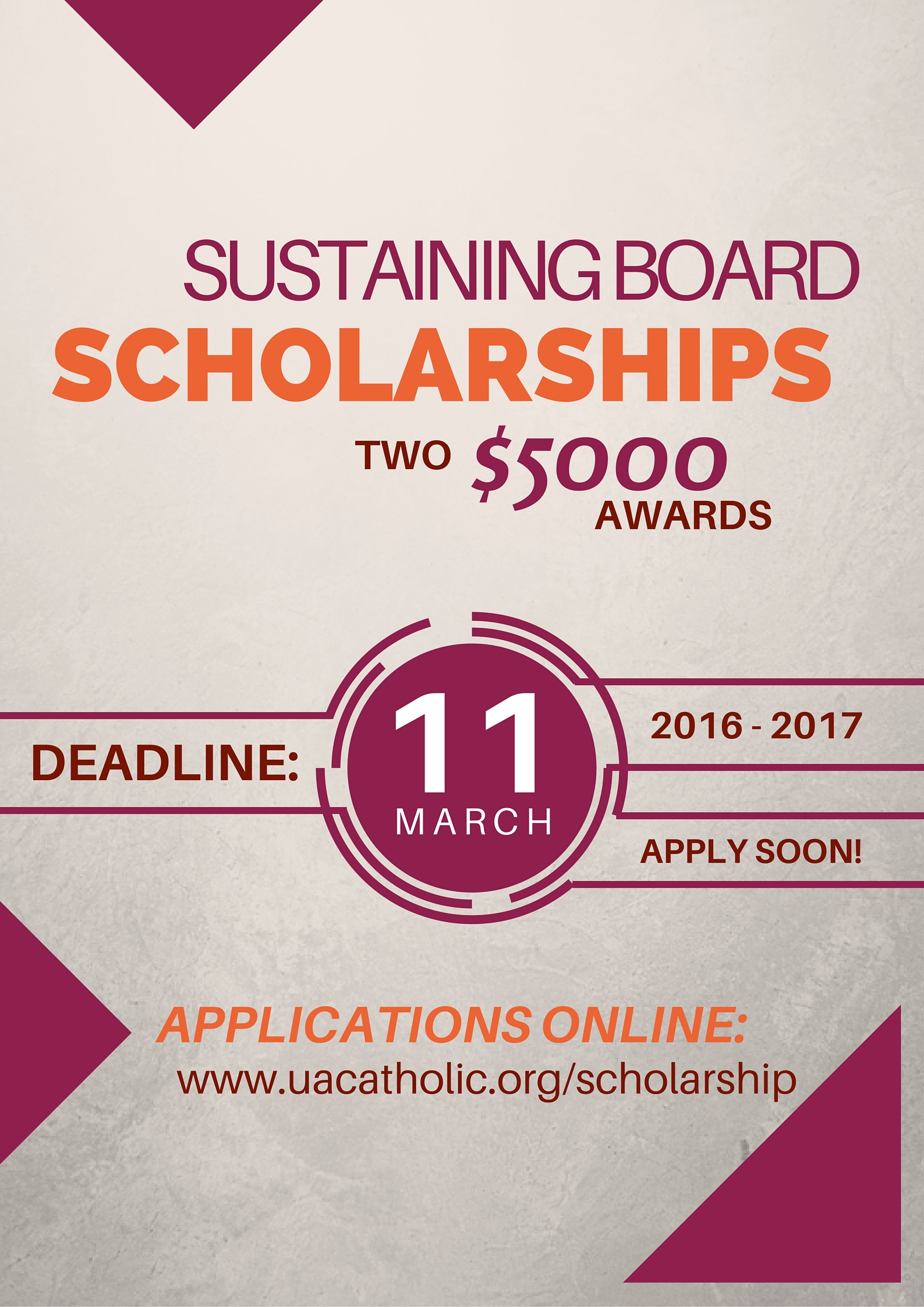 Newman Sustaining Board Scholarship: 2 $5000 Awards.  Application Deadline is March 11; Apply Soon at http://uacatholic.org/scholarship