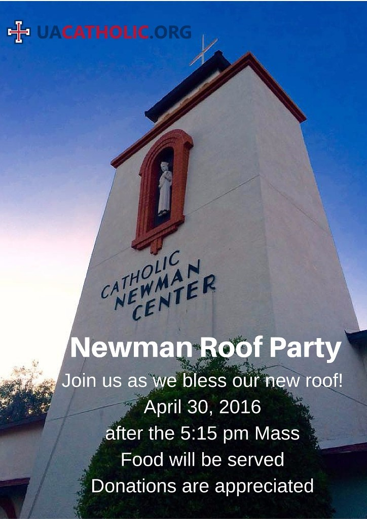 Newman Roof Party; Join us as we bless our new roof! Saturday, April 30, 2016 after the 5:15 Mass; Food will be served; Donations are appreciated