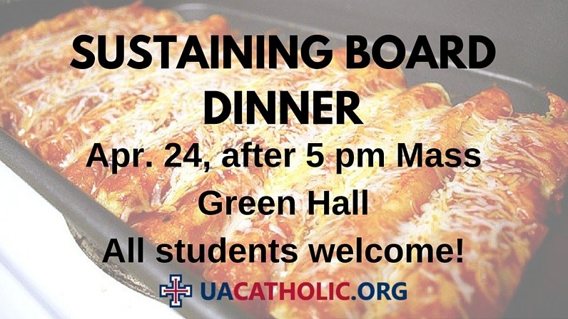Sustaining Board Dinner; April 24, 2016, after 5PM Mass in Green Hall; All Students Welcome!!!